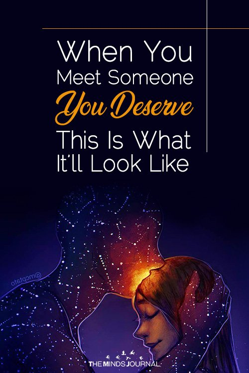 When You Meet Someone You Deserve This Is What It'll Look Like