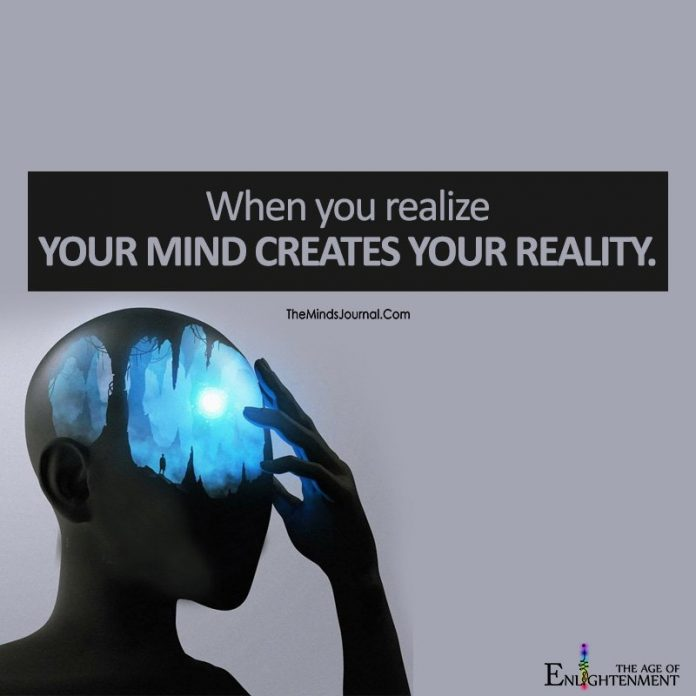 When You Realize Your Mind Creates Your Reality