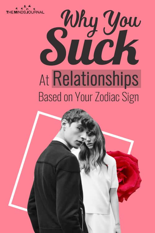 Why You Suck At Relationships Based on Your Zodiac Sign
