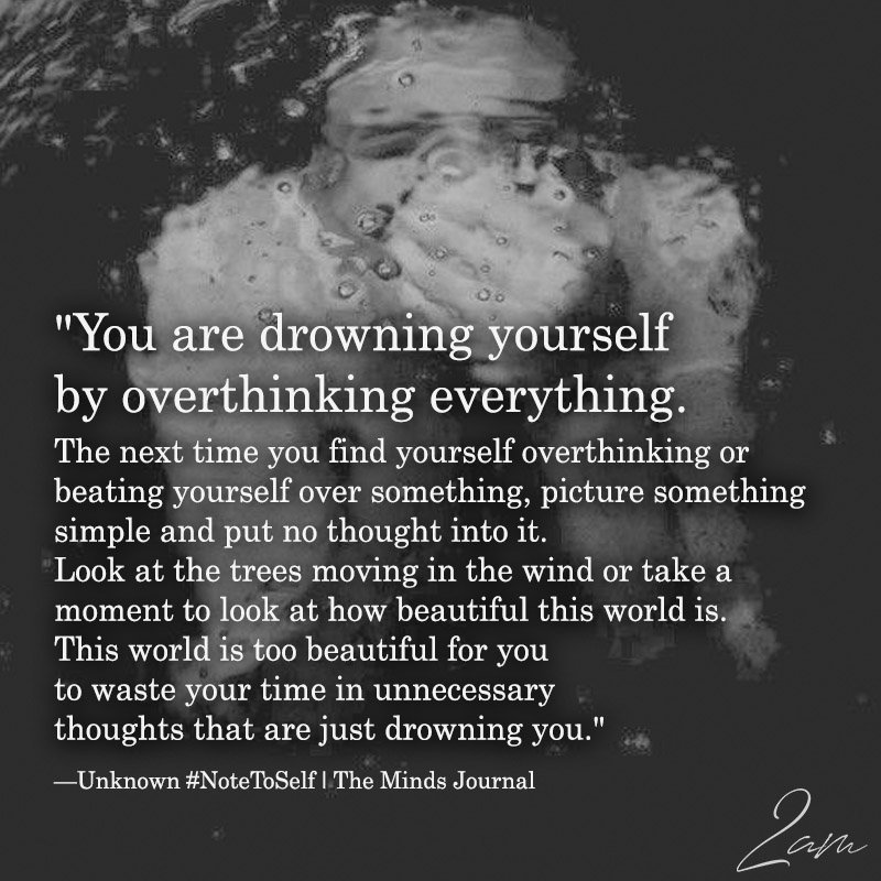 You Are Drowning Yourself By Overthinking Everything