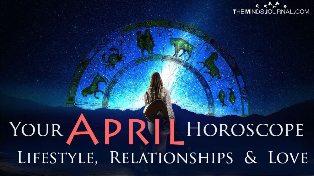 Your April Horoscope: Lifestyle, Relationships And Love