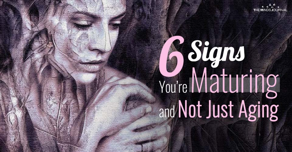 6 Signs You're Maturing and Not Just Aging