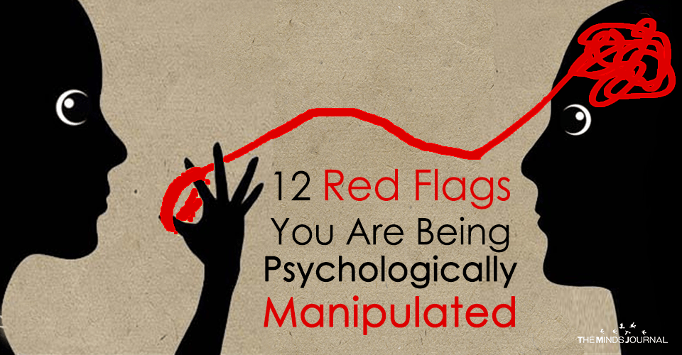 12 Red Flags You Are Being Psychologically Manipulated