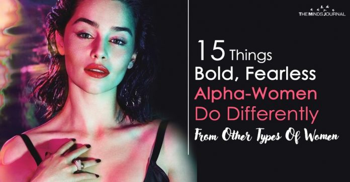 15 Things Bold, Fearless Alpha-Women Do Differently From Other Types Of Woman