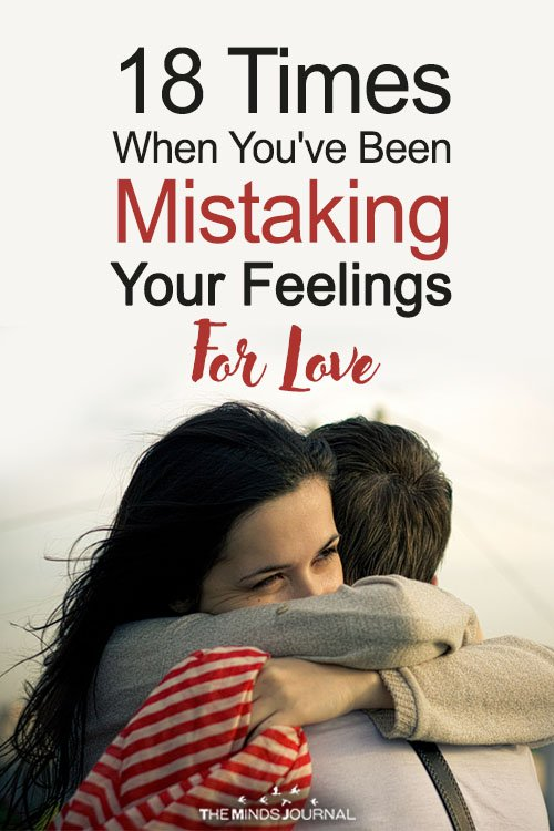 18 Times When You Have Been Mistaking Your Feelings For Love
