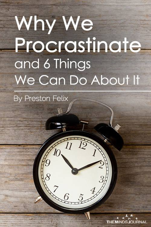 Why We Procrastinate and 6 Things We Can Do About It