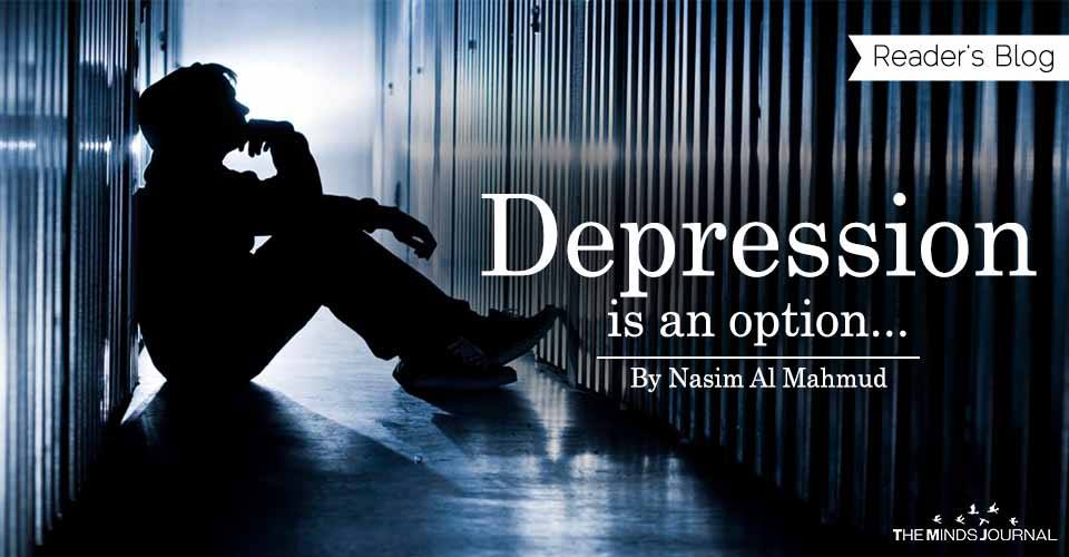 Depression is an option...