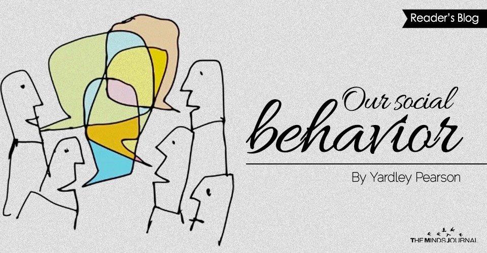 Our social behavior