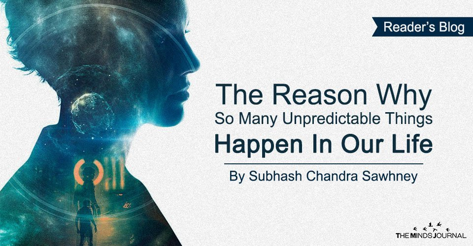 The reason why so many unpredictable things also happen in our life