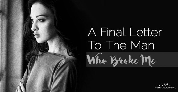 A Final Letter To The Man Who Broke Me