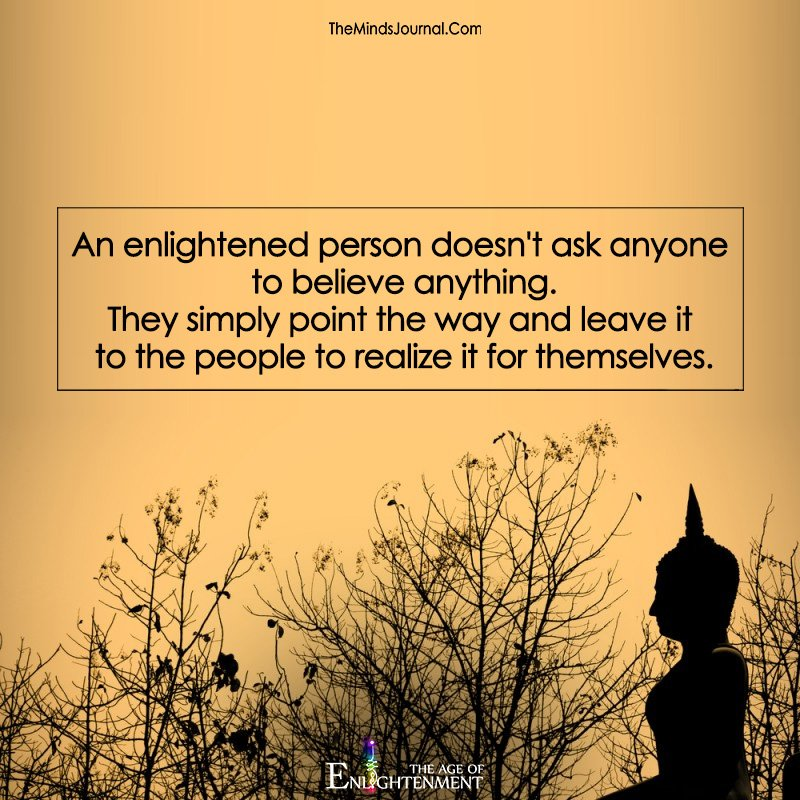 An Enlightened Person Doesn't Ask Anyone To Believe Anything