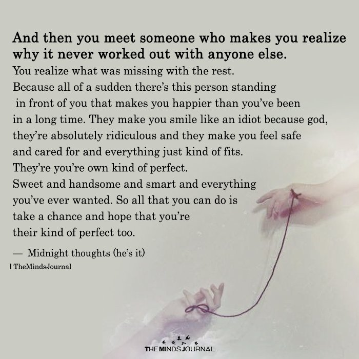 And then you meet someone who makes you realize