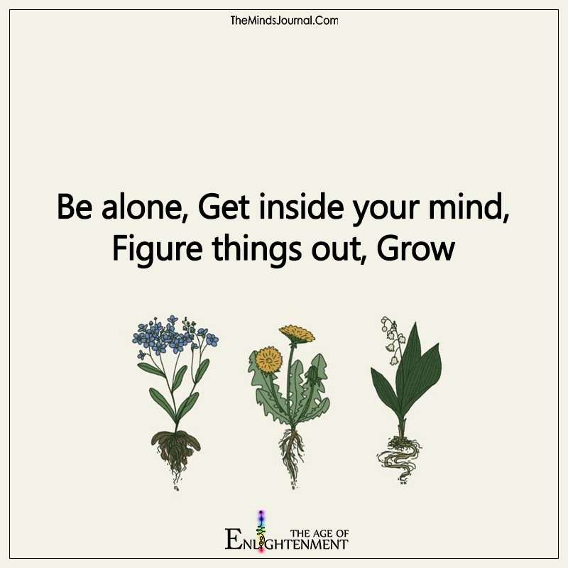Be Alone, Get Inside Your Mind