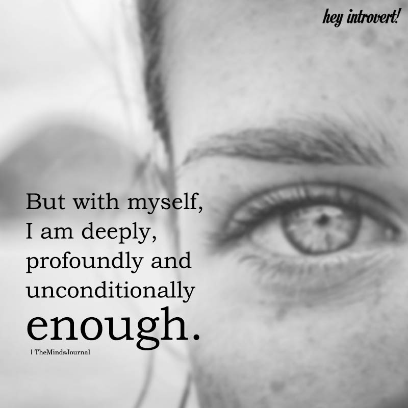 But with myself, I Am Deeply