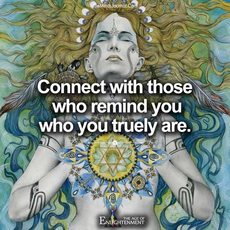 Connect With Those Who Remind You