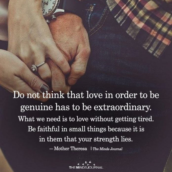Do Not Think That Love In Order To Be Genuine Has To Be Extraordinary