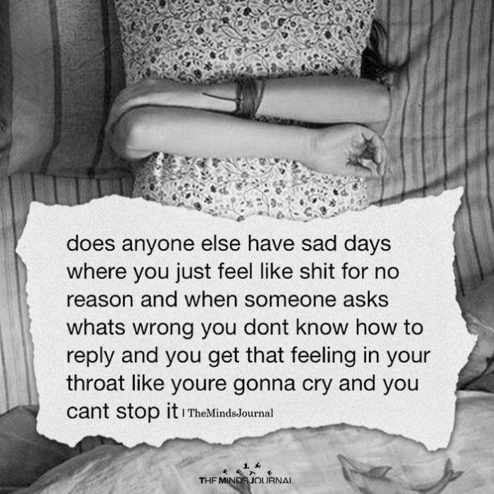 Does Anyone Else Have Sad Days
