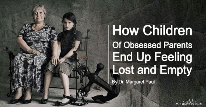 How Children Of Obsessed Parents End Up Feeling Lost and Empty