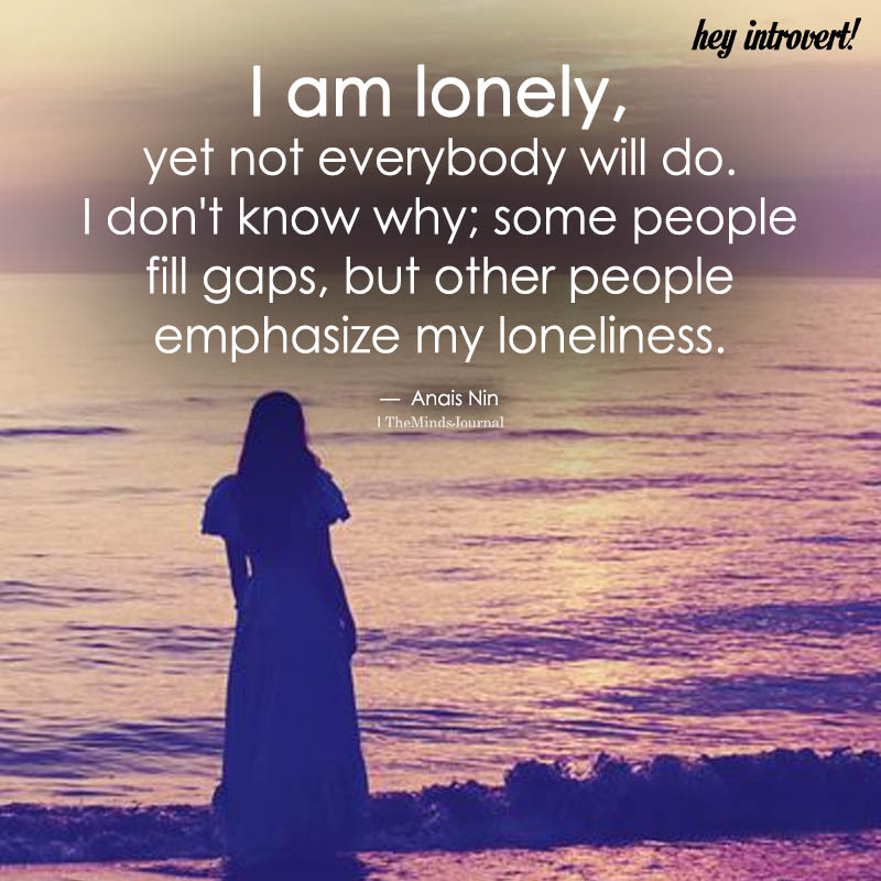 I Am Lonely, Yet Everybody Will Do