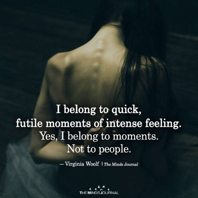 I Belong To Quick, Futile Moments Of Intense Feeling
