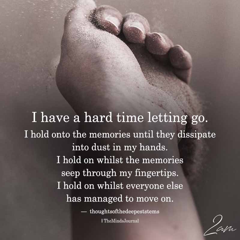 I Have A Hard Time Letting Go