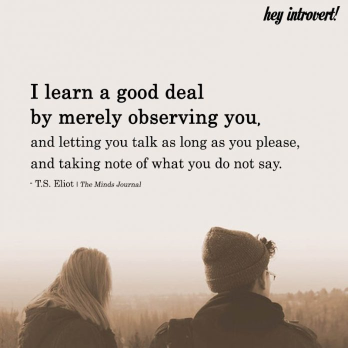 I Learn A Good Deal By Merely Observing You