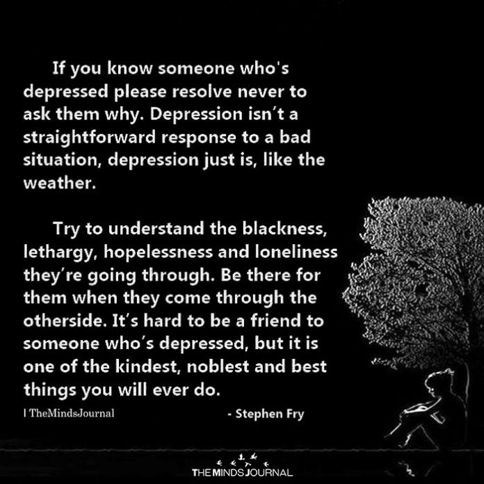 If You Know Someone Who's Depressed Please Resolve Never To Ask Them Why