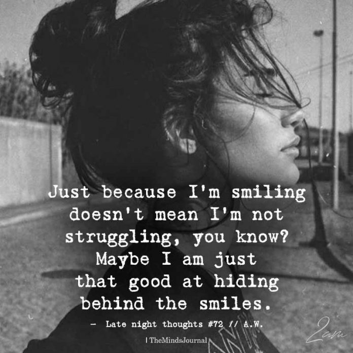 Just Because I'm Smiling Doesn't Mean I'm Not Struggling