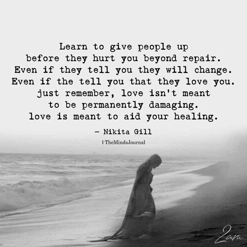 LEARN TO GIVE PEOPLE UP BEFORE THEY HURT YOU