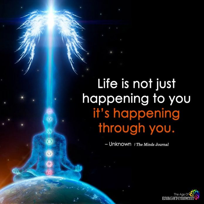 Life Is Not Just Happening To You