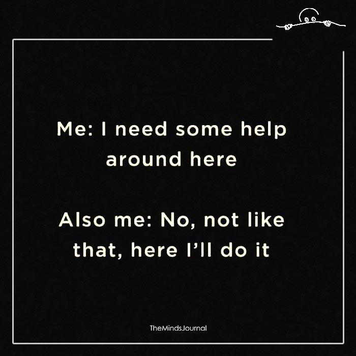 Me I Need Some help Around Here