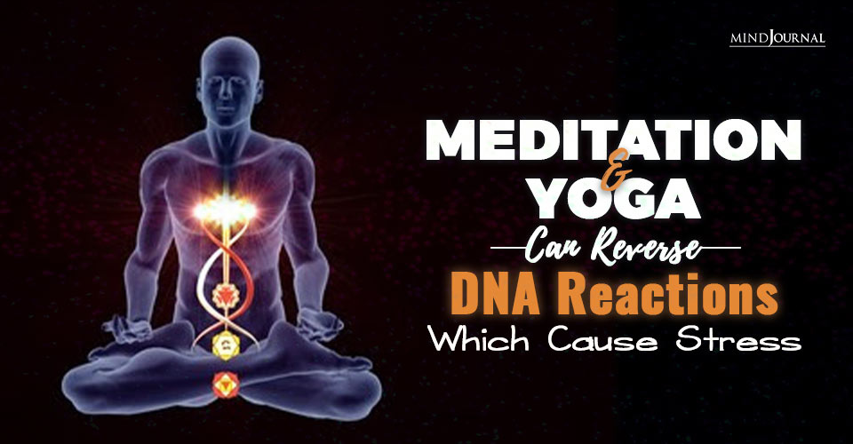 Meditation And Yoga Can Reverse DNA Reactions Which Cause Stress