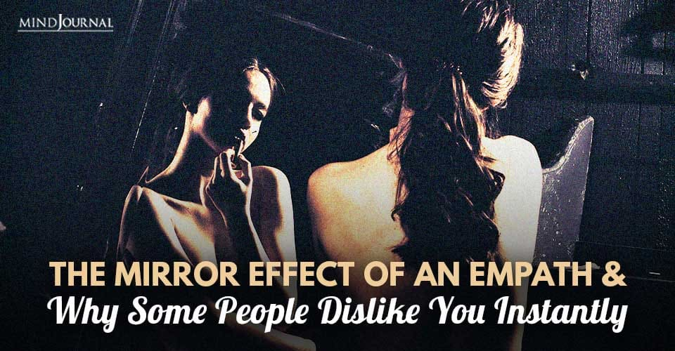 Mirror Effect Of Empath Why Some People Dislike You