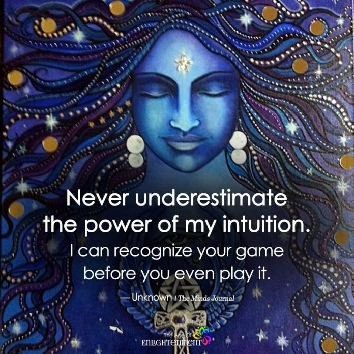 Never Underestimate The Power Of My Intuition