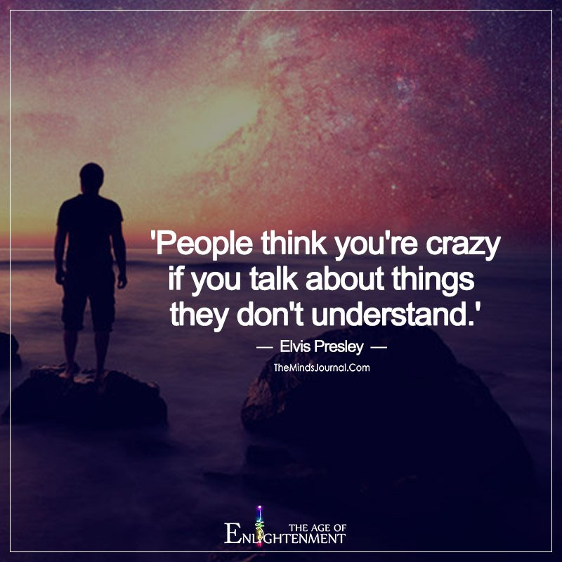 People Think You're Crazy