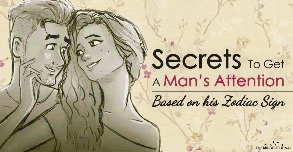Secrets To Get A Man's Attention Based On His Zodiac Sign