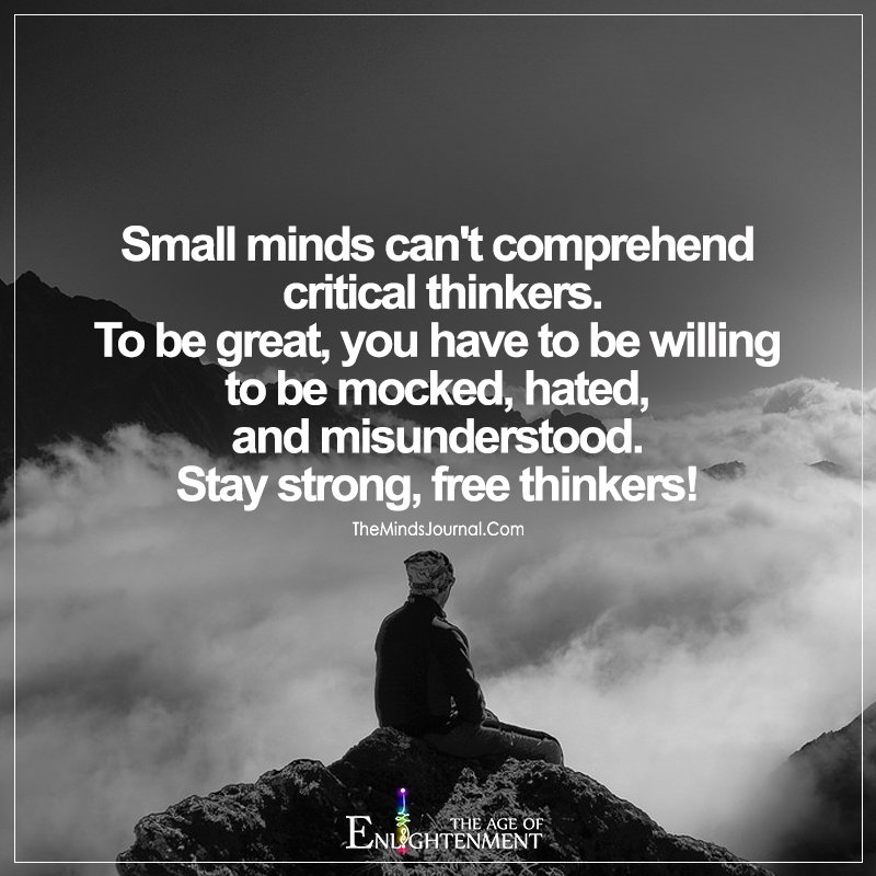 Small Minds Can't Comprehend Critical Thinkers
