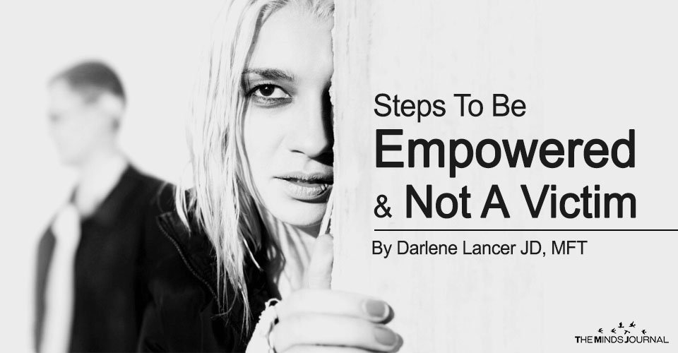 Steps To Be Empowered And Not A Victim
