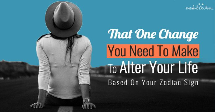 That ONE Change You Need To Make To Alter Your Life Based On Your Zodiac Sign