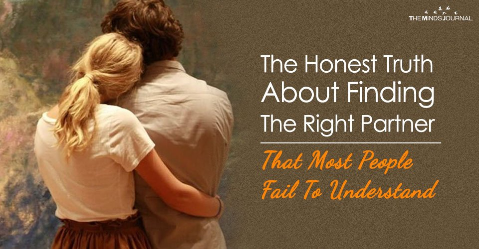 The Honest Truth About Finding The Right Partner That Most People Fail To Understand