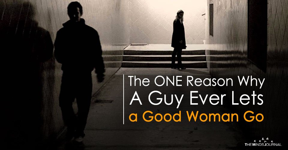 The ONE Reason Why A Guy Ever Lets a Good Woman Go