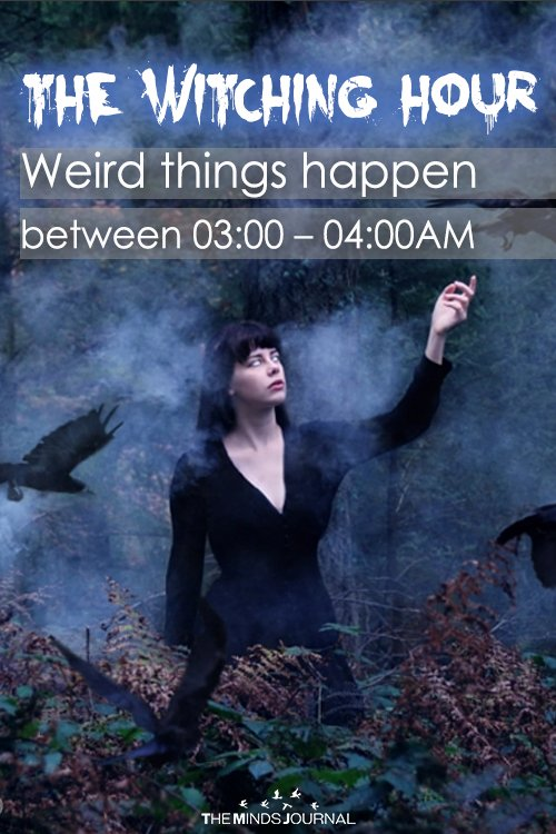 The Witching Hour – Weird things happen between 0300 – 0400AM