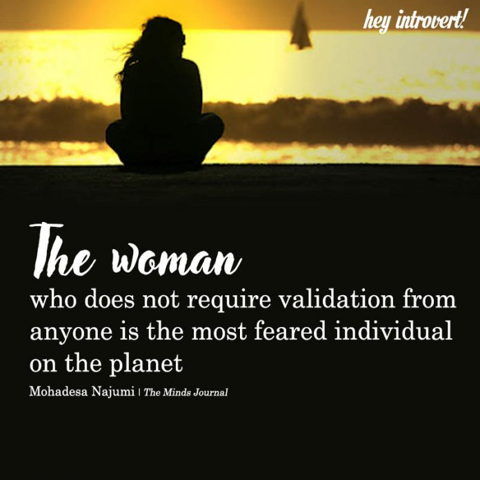 The Woman Who Does Not Require Validation From Anyone