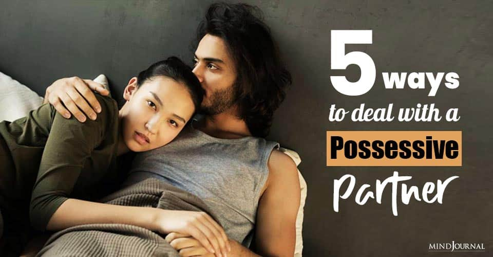 Ways Deal With Possessive Partner