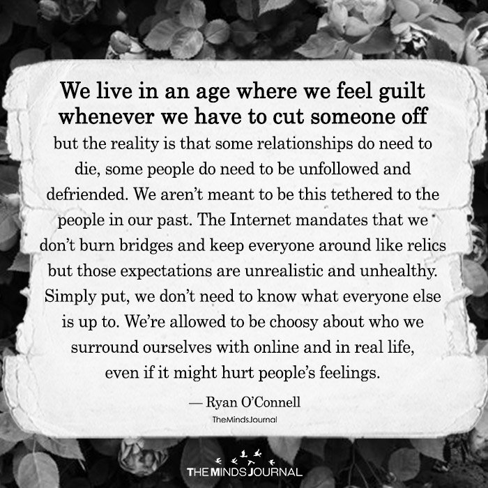 We Live In An Age Where We Feel Guilt Whenever We Have To Cut Someone Off
