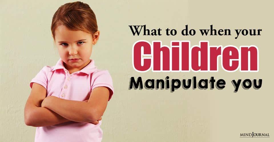 What Do When Children Manipulate You