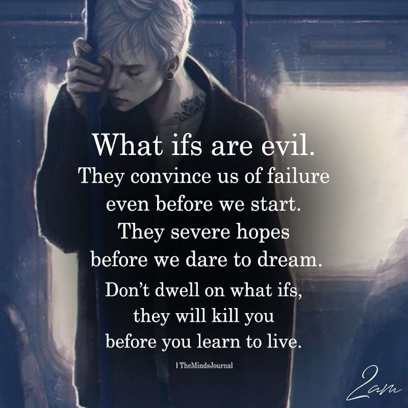 What Ifs Are Evil