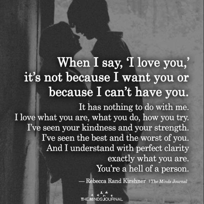 When I Say, 'I love you,' It's Not Because I Want You Or Because I Can't Have You