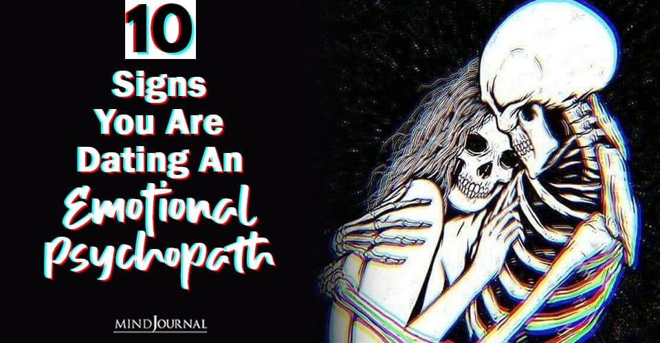 signs you are dating emotional psychopath