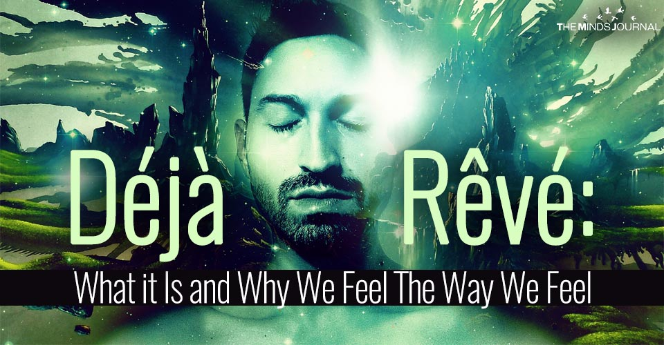 Déjà Rêvé: What it Is and Why We Feel The Way We Feel